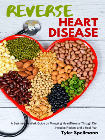 Reverse Heart Disease: A Beginner's 4 Week Guide on Managing Heart Disease Through Diet With Recipes and a Meal Plan