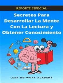 Secretos Para Desarrollar La Mente Con La Lectura Y Obtener Conocimiento