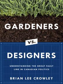 Gardeners vs. Designers: Understanding the Great Fault Line in Canadian Politics