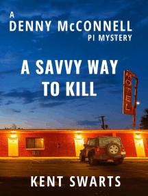 A Savvy Way to Kill: Denny McConnell PI, #2