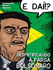 E Daí?! Desmitificando A Farsa Bolsonaro