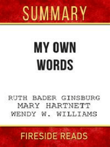 My Own Words by Ruth Bader Ginsburg, Mary Hartnett and Wendy W. Williams: Summary by Fireside Reads