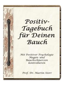 Positiv-Tagebuch für Deinen Bauch: - Mit Positiver Psychologie Magen- und Bauchschmerzen kontrollieren.