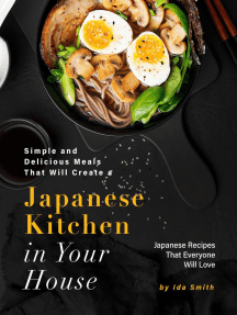 Simple and Delicious Meals That Will Create a Japanese Kitchen in Your House: Japanese Recipes That Everyone Will Love