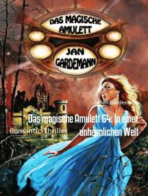 Das magische Amulett 64: In einer unheimlichen Welt: Romantic Thriller