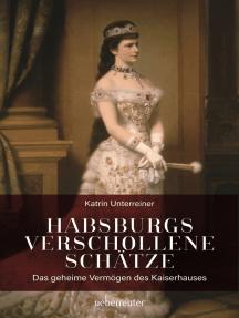Habsburgs verschollene Schätze: Das geheime Vermögen des Kaiserhauses