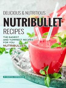 Delicious Nutritious Nutribullet Recipes: The Easiest and Yummiest Recipes for Your Nutribullet