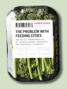 The Problem with Feeding Cities: The Social Transformation of Infrastructure, Abundance, and Inequality in America