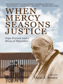 When Mercy Seasons Justice: Pope Francis and a Story of Migration (A Novel)