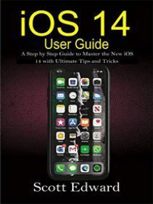 iOS 14 User Guide: A Step by Step Guide to Master the New iOS 14 with Ultimate Tips and Tricks