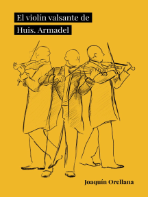El violín valsante de Huis. Armadel: Fantochada para violín, orquesta de cuerdas, coro escondido, percusión, declamado, sonidos pregrabados, narración colateral y final parateatreal