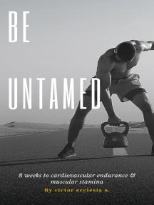 Be Untamed: 8 weeks to cardiovascular endurance & muscular stamina