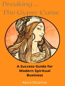 Breaking The Gypsy Curse: Get the Spiritual Business that you Deserve Today