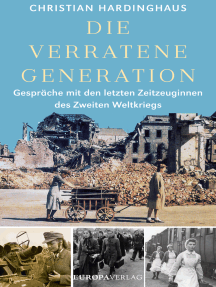 Die verratene Generation: Gespräche mit den letzten Zeitzeuginnen des Zweiten Weltkriegs
