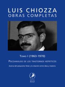 Obras completas de Luis Chiozza Tomo I: Psicoanálisis de los trastornos hepáticos
