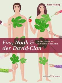 Eva, Noah & der David-Clan: Scham, Schuld und Verbrechen in der Bibel