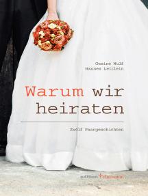 Warum wir heiraten: Zwölf Paargeschichten