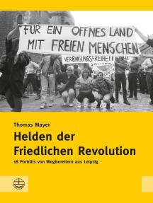 Helden der Friedlichen Revolution: 18 Porträts von Wegbereitern aus Leipzig