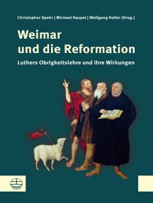 Weimar und die Reformation: Luthers Obrigkeitslehre und ihre Wirkungen