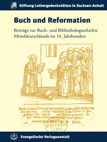 Buch und Reformation: Beiträge zur Buch- und Bibliotheksgeschichte Mitteldeutschlands im 16. Jahrhundert