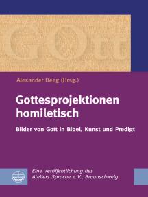 Gottesprojektionen homiletisch: Bilder von Gott in Bibel, Kunst und Predigt