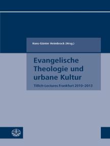 Evangelische Theologie und urbane Kultur: Tillich-Lectures Frankfurt 2010–2013