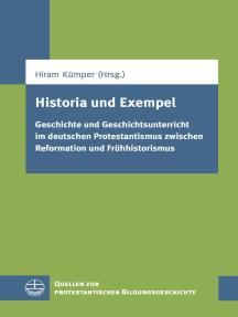 Historia und Exempel: Geschichte und Geschichtsunterricht im deutschen Protestantismus zwischen Reformation und Frühhistorismus