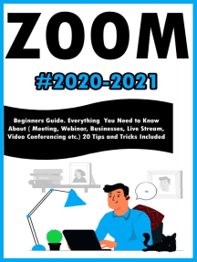 Zoom:2020-2021 Beginners Guide. Everything You Need to Know About ( Meeting , Webinar , Businesses , Live Stream , Video Conferencing etc.) 20 Tips and Tricks Included