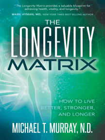 The Longevity Matrix: How to Live Better, Stronger, and Longer