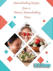 Homeschooling Recipes From A Veteran Homeschooling Mom: Adventures in Homeschooling Book #1, #4
