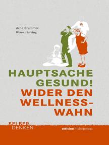 Hauptsache gesund!: Wider den Wellness-Wahn