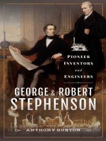George and Robert Stephenson: Pioneer Inventors and Engineers
