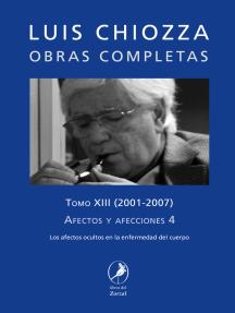 Obras completas de Luis Chiozza Tomo XIII: Afectos y afecciones 4