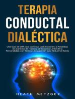 Terapia conductual dialéctica: Una guía de DBT para controlar las emociones, la ansiedad, los cambios de humor y el trastorno límite de la personalidad, con técnicas de atención para reducir el estrés