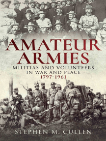 Amateur Armies: Militias and Volunteers in War and Peace, 1797-1961