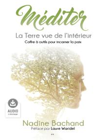 Méditer - La Terre vue de l'intérieur: Coffre à outil pour incarner la paix
