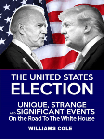The United States Election:Unique, Strange, & Significant Events On The Road to the White House