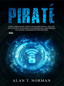Piraté: Guide Ultime De Kali Linux Et De Piratage Sans Fil Avec Des Outils De Test De Sécurité
