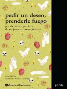 Pedir un deseo, prenderle fuego: Poesía contemporánea de mujeres latinoamericanas