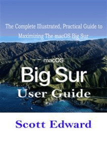 macOS Big Sur User Guide: The Complete Illustrated, Practical Guide to Maximizing The macOS Big Sur