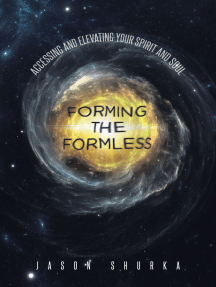 Forming the Formless: Accessing and Elevating Your Spirit and Soul