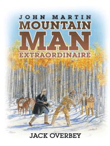 John Martin Mountain Man Extraordinaire