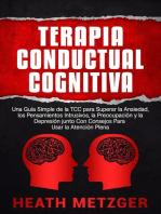 Terapia Conductual Cognitiva: Una Guía Simple de la TCC para Superar la Ansiedad, los Pensamientos Intrusivos, la Preocupación y la Depresión junto Con Consejos Para Usar la Atención Plena