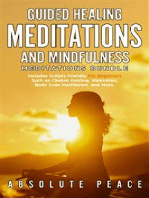 Guided Healing Meditations and Mindfulness Meditations Bundle: Includes Scripts Friendly For Beginners Such as Chakra Healing, Vipassana, Body Scan Meditation, and More
