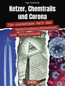 Ketzer, Chemtrails und Corona: Die mysteriöse Welt der Verschwörungstheorien und Geheimbünde