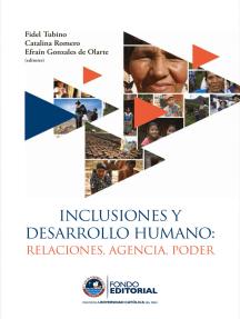 Inclusiones y desarrollo humano: Relaciones, agencia, poder