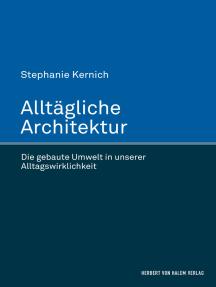 Alltägliche Architektur: Die gebaute Umwelt in unserer Alltagswirklichkeit