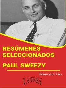 Resúmenes Seleccionados: Paul Sweezy: RESÚMENES SELECCIONADOS