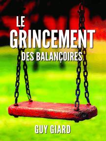 Le Grincement Des Balançoires, De la survie à l'épanouissement, La véritable histoire d'une victoire sur l'abus sexuel (French Edition)