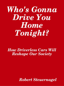 Who's Gonna Drive You Home Tonight? How Driverless Cars Wil Reshape Our Society